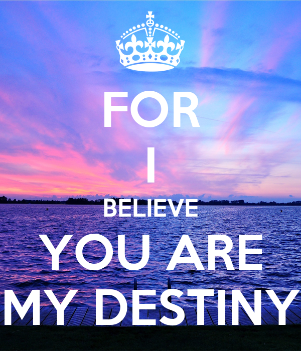For I Believe You Are My Destiny Poster Bobzhang Keep Calm O Matic