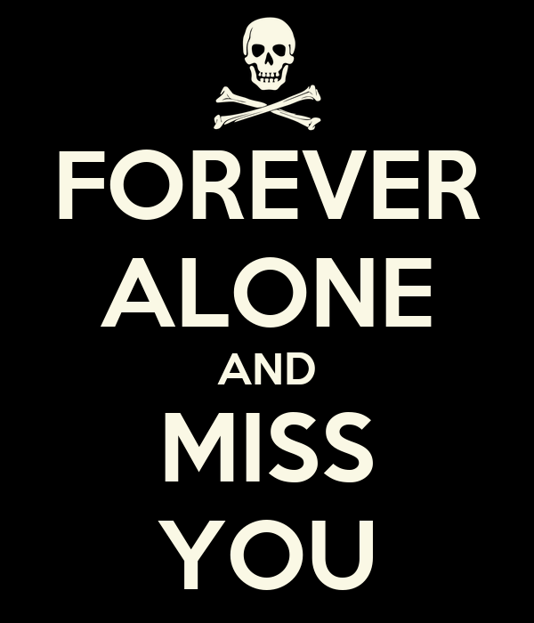 FOREVER ALONE AND MISS YOU Poster Jagaczka Keep Calm O Matic