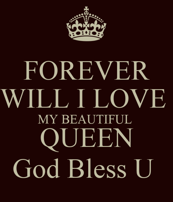 forever will i love my beautiful queen god bless u