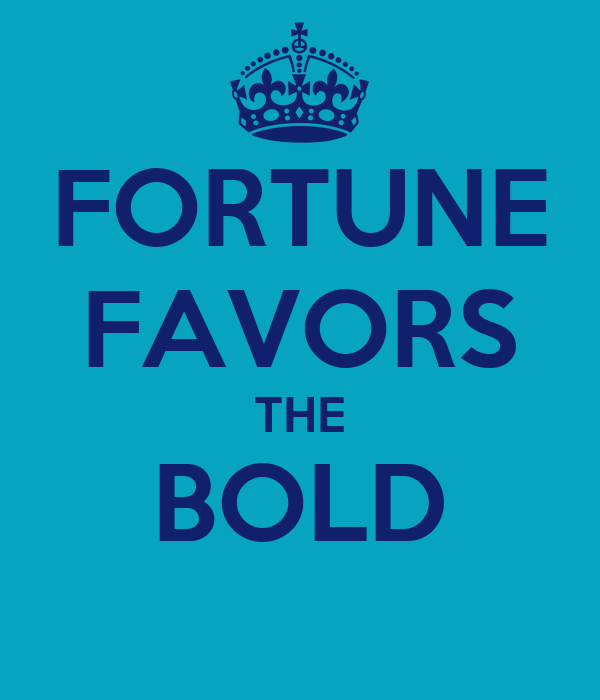 why fortune favors the brave Fortune favors the brave poem by dana s fortune favors the brave: when the world ends there will be more more tears.