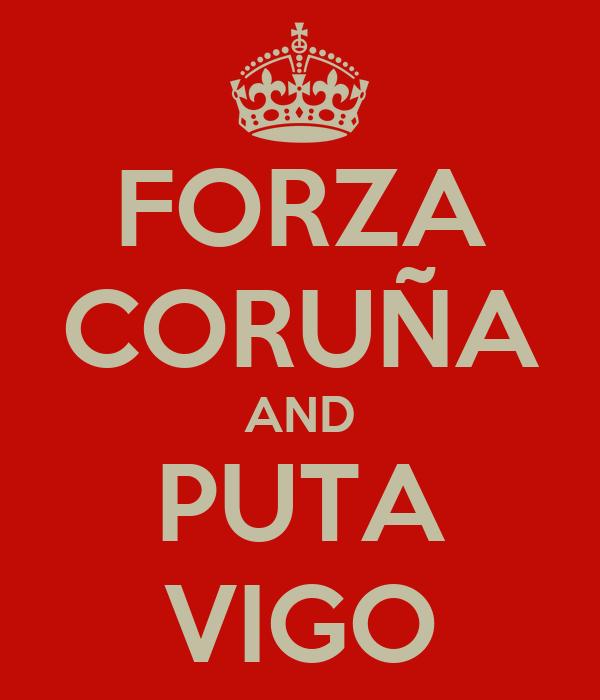 FORZA CORUÑA AND PUTA VIGO