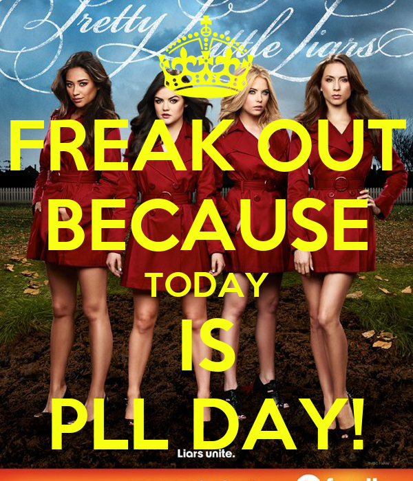 Freak out because today is pll day keep calm and carry on image