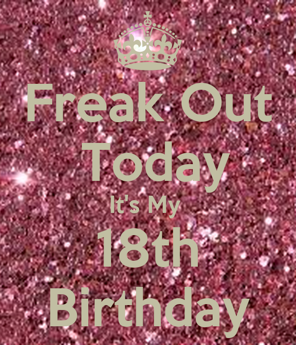 Freak Out Today It's My 18th Birthday Poster