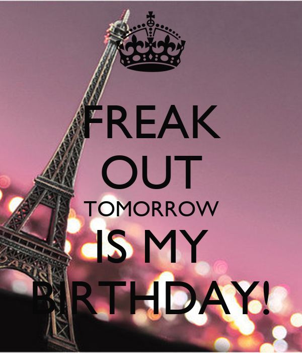 Excellent Freak Out Tomorrow Is My Birthday Poster Funny Birthday Cards Online Necthendildamsfinfo