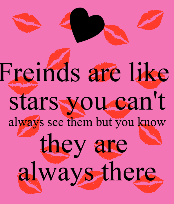 Freinds Are Like Stars You Cant Always See Them But You