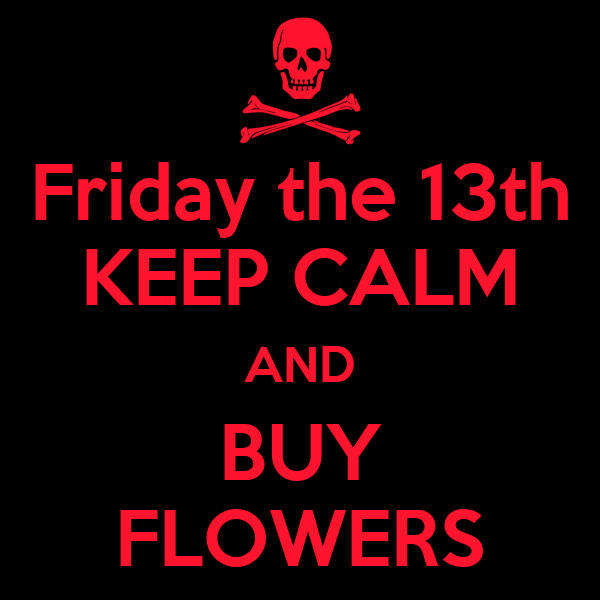 Friday the 13th KEEP CALM AND BUY FLOWERS Poster | Shayai ...