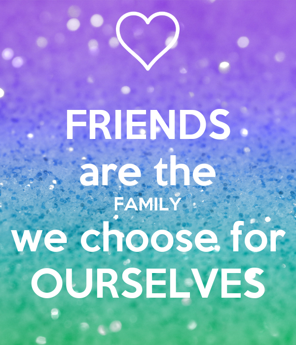 FRIENDS Are The FAMILY We Choose For OURSELVES Poster