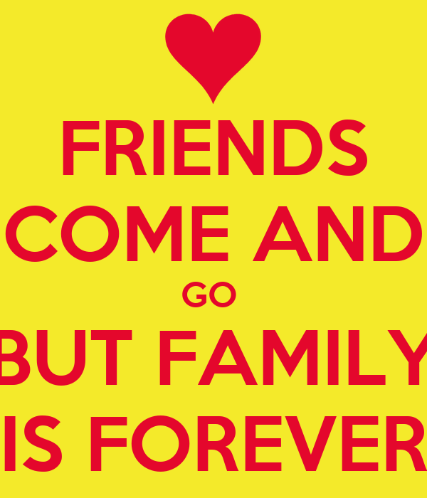 Friend Quotes Come And Go : Friends come and go but family is forever poster tay