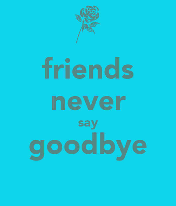 Friendship Quotes Never Say Goodbye : Never say goodbye quotes like success