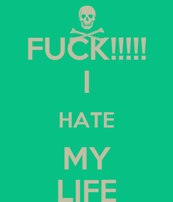 Fuck I Hate My Life Poster Trey Keep Calm O Matic