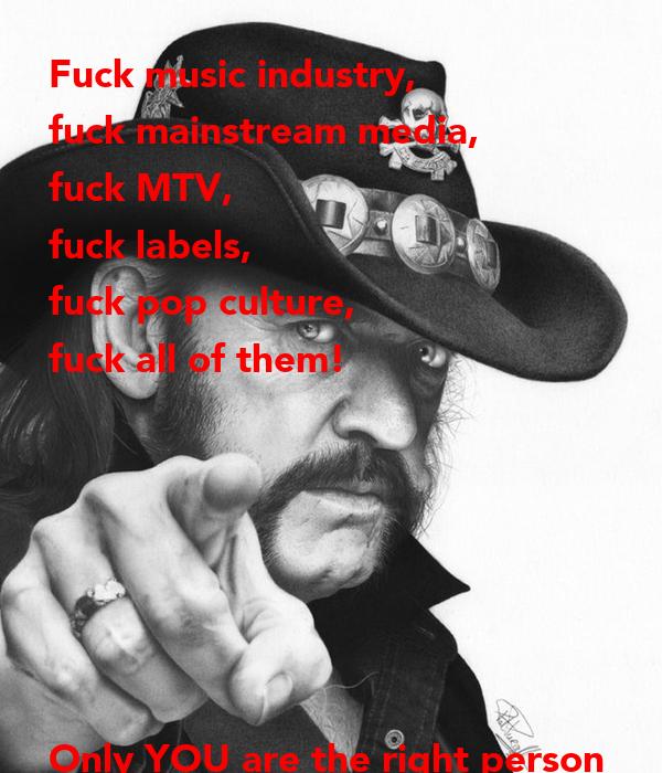 Opinion, the fuck the main stream