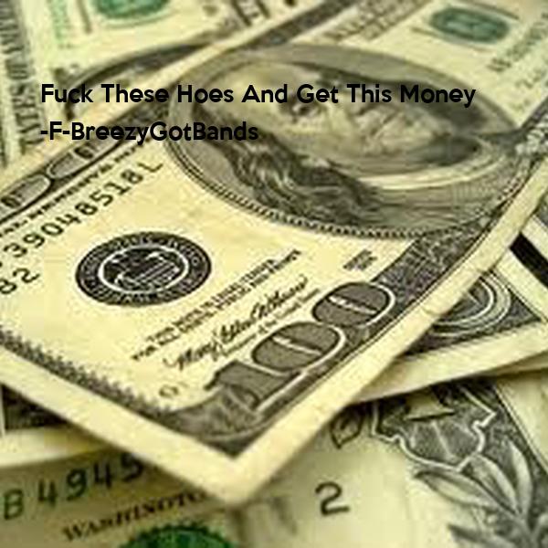 Get Money Fuck Hoes 110