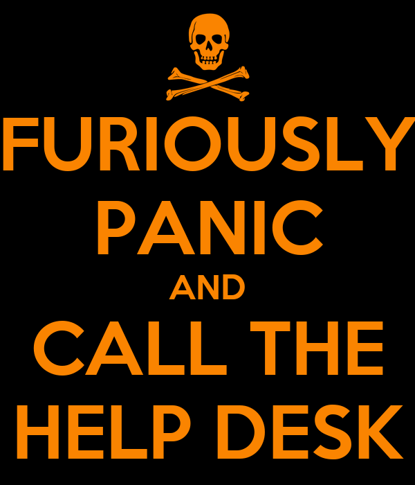 Furiously Panic And Call The Help Desk Poster  Hwat. Desk Accessories Design. Grooming Tables. Ucc Help Desk. Black Desks For Sale. Harbor Freight Rotary Table. Oval Coffee Table Glass Top. Desk With Filing Drawers. Bush Desk