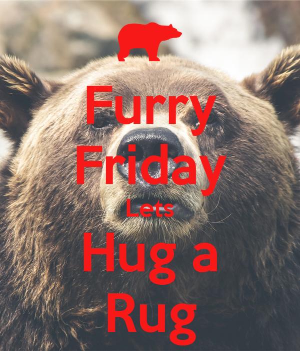 furry friday lets hug a rug poster nina keep calm o matic. Black Bedroom Furniture Sets. Home Design Ideas