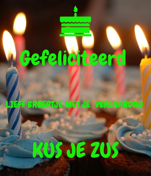 Broer Gefeliciteerd Met Je Verjaardag.Gefeliciteerd Lieff Broertje Met Je Verjaardag Kus Je Zus