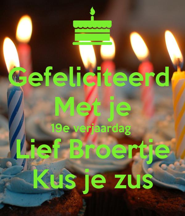 gefeliciteerd met je 19e verjaardag Gefeliciteerd Met je 19e verjaardag Lief Broertje Kus je zus  gefeliciteerd met je 19e verjaardag