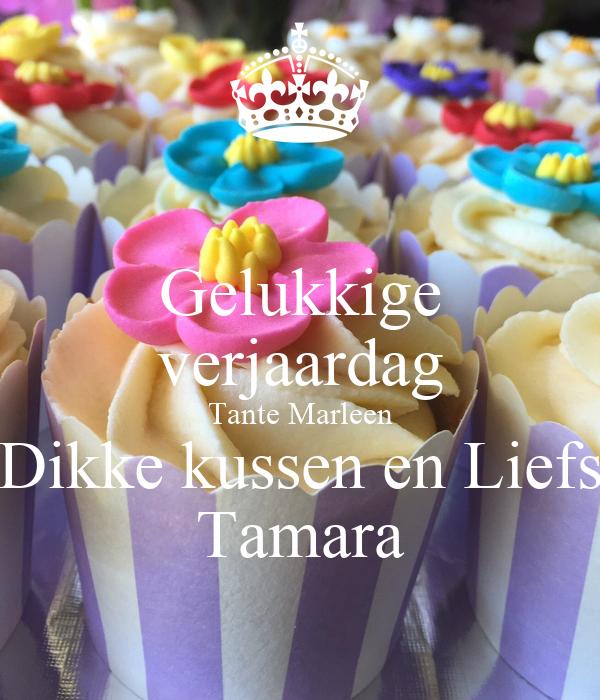 Gelukkige Verjaardag Tante Marleen Dikke Kussen En Liefs Tamara