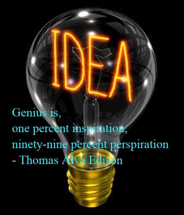 """is one per cent inspiration ninety """"success is 10 percent inspiration and 90 percent perspiration"""" thomas alva edison quotes (most famous american inventor who, singly or jointly, held a world record 1093 patents in addition, he created the world's first industrial research laboratory, 1847-1931) similar quotes."""