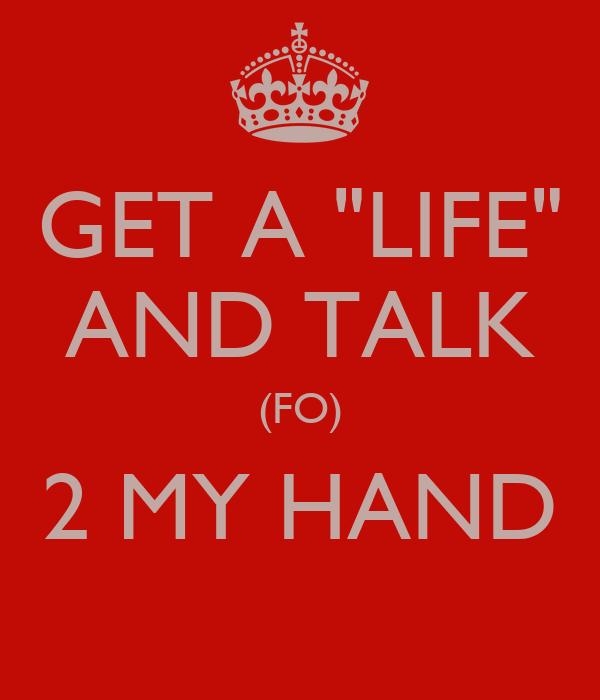Ofertas y promociones Get-a-life-and-talk-fo-2-my-hand