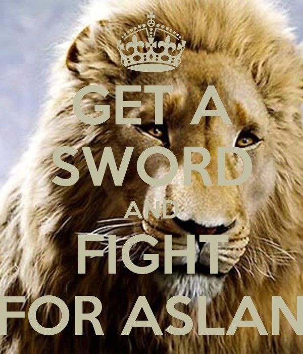 [Image: get-a-sword-and-fight-for-aslan.png]