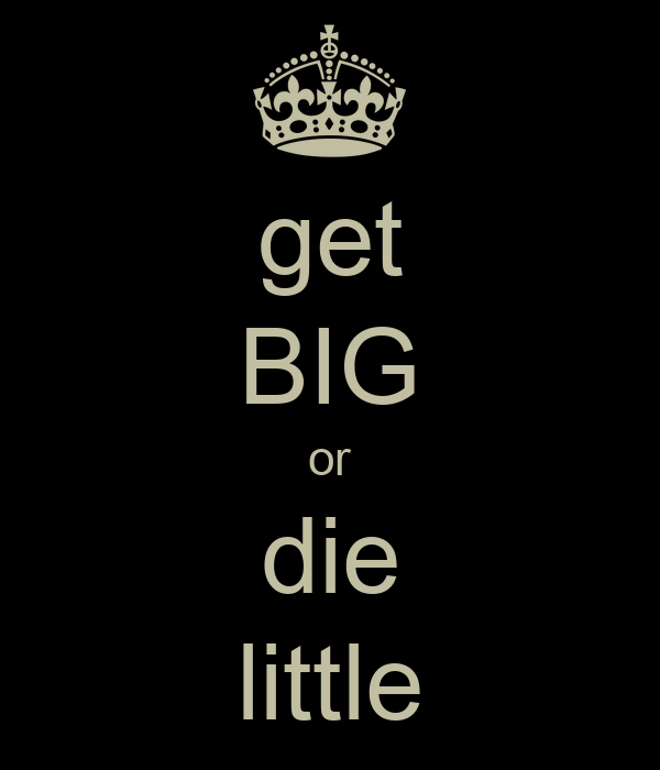get big or die little poster troy keep calmomatic