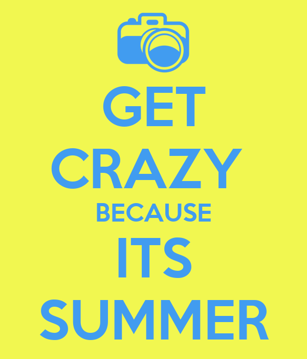 GET CRAZY BECAUSE ITS SUMMER Poster  mattie  Keep Calm-o-Matic