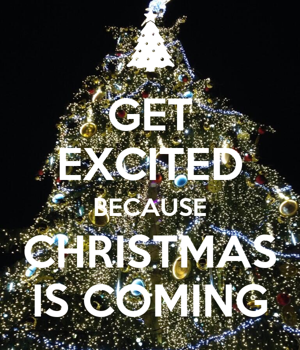 GET EXCITED BECAUSE CHRISTMAS IS COMING Poster | Mike | Keep Calm ...