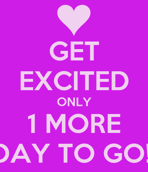 get-excited-only-1-more-day-to-go.png