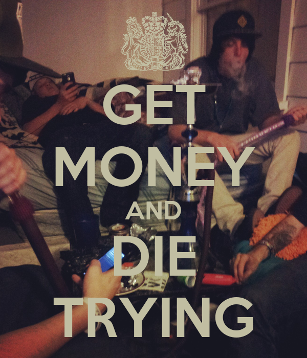 Get Money And Die Trying Poster  Peter  Keep Calmomatic. Free Online Backup Storage Unlimited. Illinois Lottery Office Cervical Disc Implant. Outsourcing Support Services. Best Psychology Programs Dabigatran Half Life. Drum Storage Containers Prerequisites For Bsn. Transfer From Community College To University. Class 10 000 Clean Room Requirements. Network Monitoring Tools For Windows
