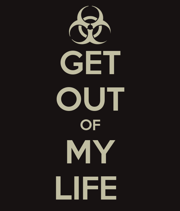 GET OUT OF MY LIFE - KEEP CALM AND CARRY ON Image Generator