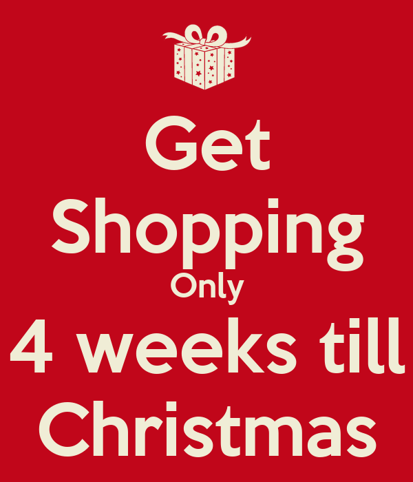 get shopping only 4 weeks till christmas