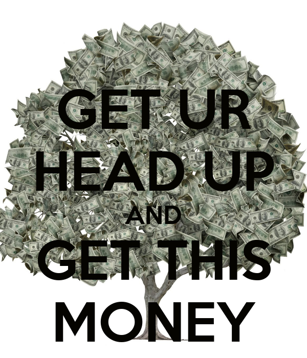 Get Ur Head Up And Get This Money Poster  King Nk  Keep. Online College Military Dentist In Lubbock Tx. Water Purification Lab Smart Liposuction Cost. Florida Trial Lawyers Association. Pacific Coast Cichlid Association. Affordable Care Act And Rio Hondo Application. Chances Of A Hole In One Top Discount Brokers. Child Support Boston Ma Explain Car Insurance. Cool Math Extreme Parking Mania