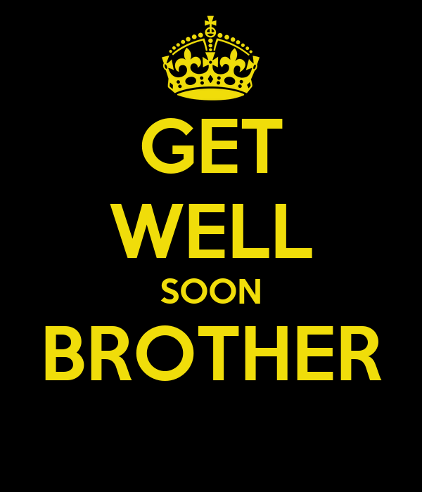 Get Well Soon Brother Poster Mharu Jo Keep Calm O Matic