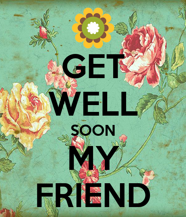 GET WELL SOON MY FRIEND Poster