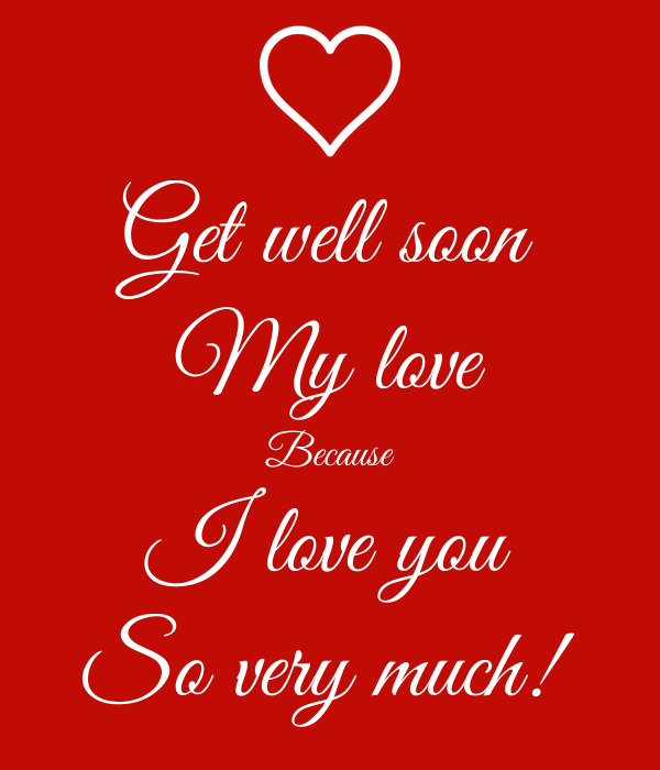 Get well soon My love Because I love you So very much ...