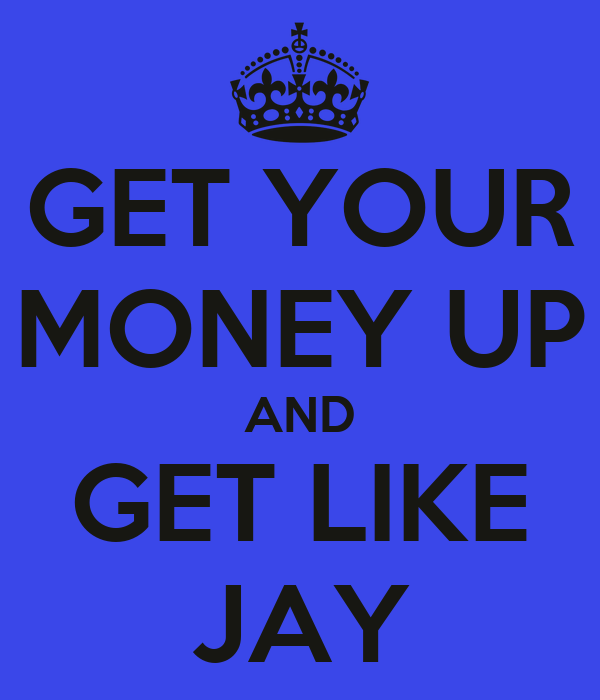 GET YOUR MONEY UP AND GET LIKE JAY Poster | jayy | Keep Calm-o-Matic