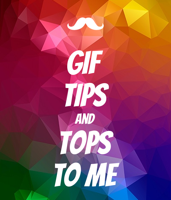gif tips and tops to me Poster | lols