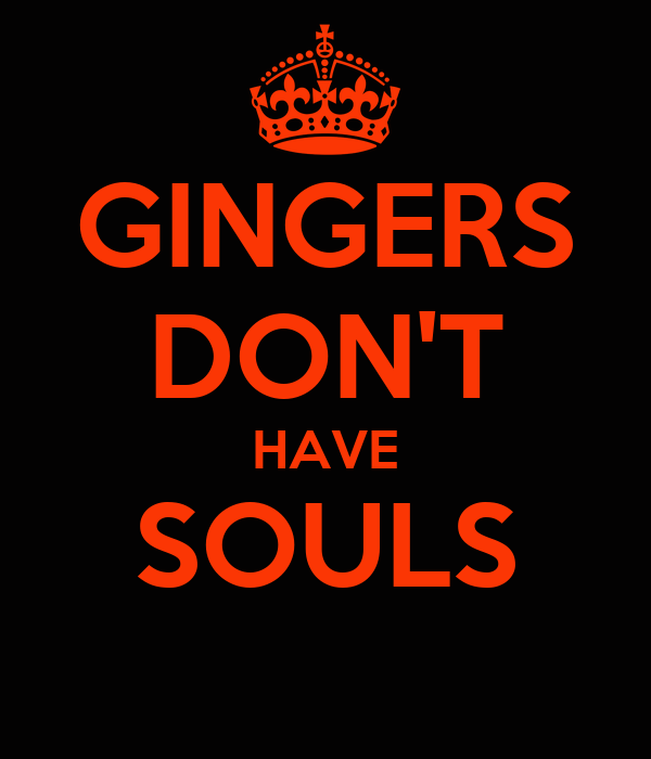 Gingers Don 39 T Have Souls Keep Calm And Carry On Image