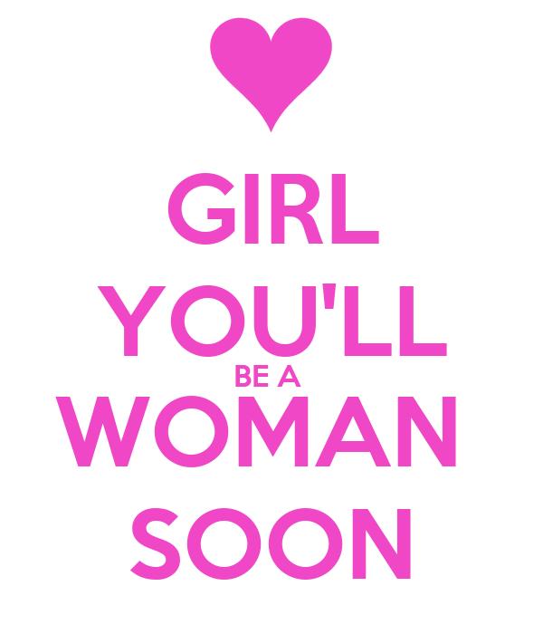 girl you ll be woman soon:
