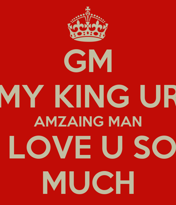 Gm My Love Wallpaper : GM MY KING UR AMZAING MAN I LOVE U SO MUcH - KEEP cALM AND cARRY ON Image Generator