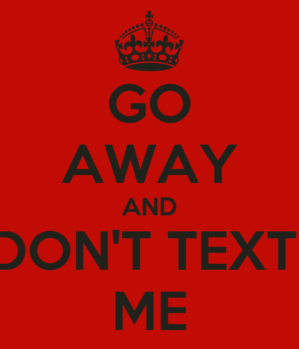 don t text me