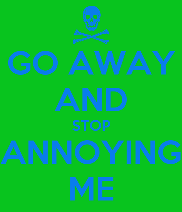 Go Away And Stop Annoying Me Poster Guliettexxx Keep