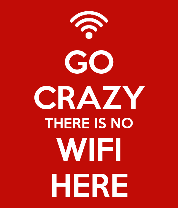 GO CRAZY THERE IS NO WIFI HERE Poster | thomasyoue | Keep Calm-o-Matic