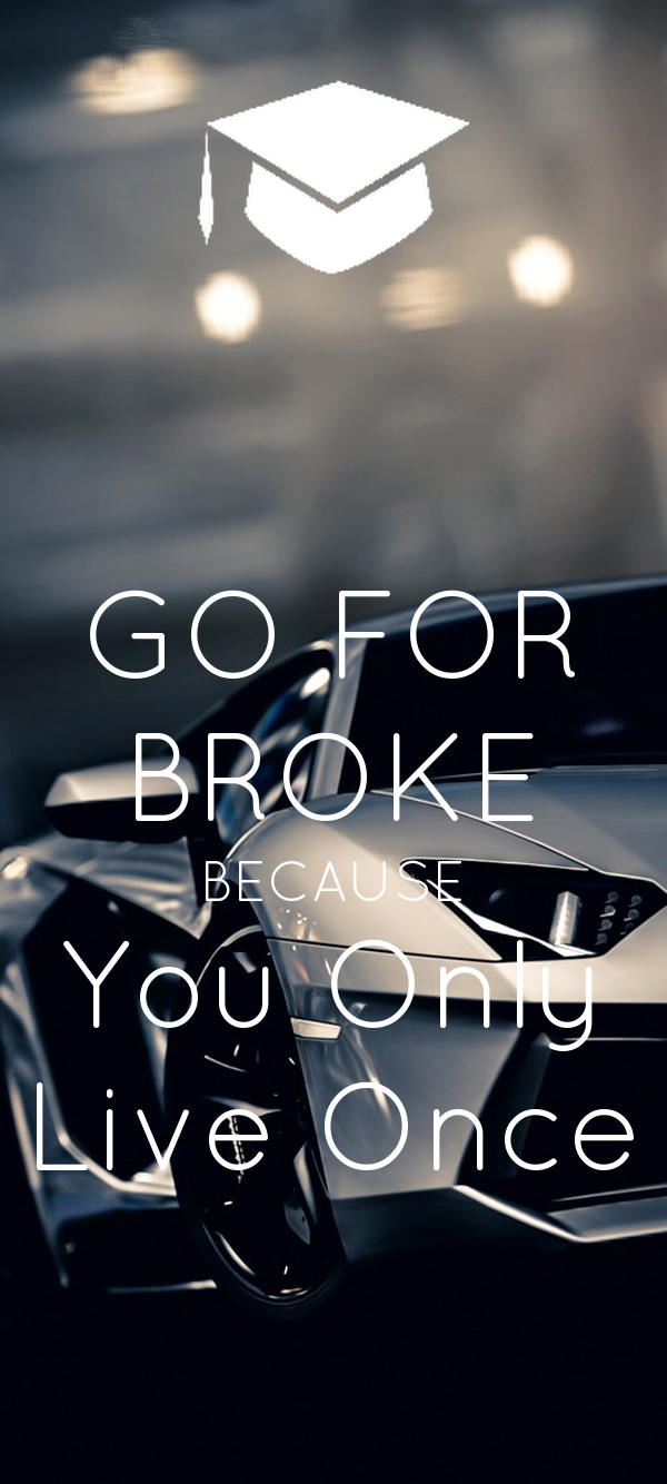 Go For Broke Because You Only Live Once Poster