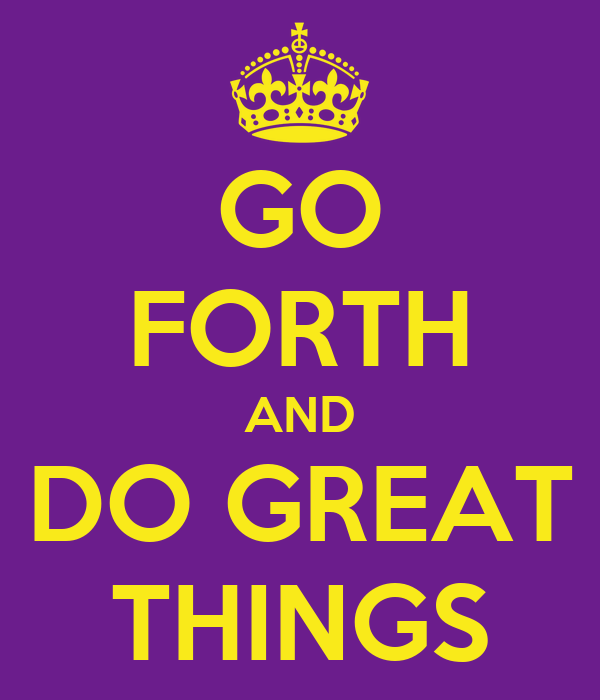 GO FORTH AND DO GREAT THINGS Poster   HOWARD   Keep Calm-o ... on Outstanding Things  id=96356