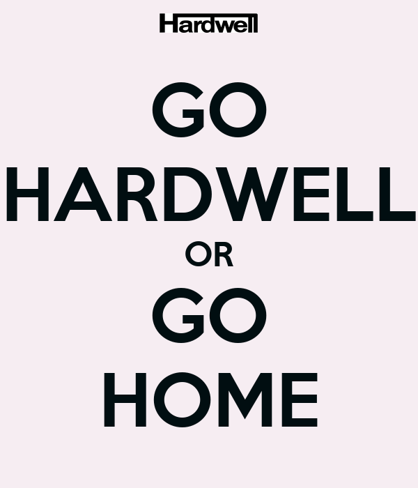 GO HARDWELL OR GO HOMEGo Hardwell Or Go Home T Shirt