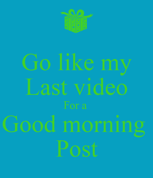 go like my last video for a good morning post poster ebby keep calm o matic