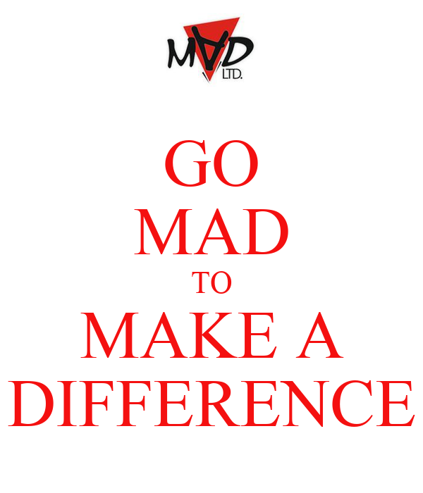 Go Mad To Make A Difference Poster Mad Ltd Keep Calm O
