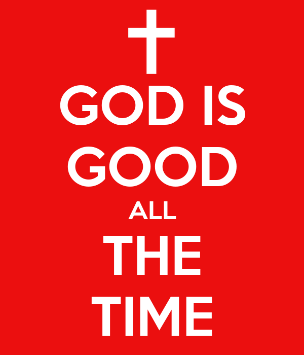 God is good all the time poster charlieflyhi keep calm - Download god is good all the time ...