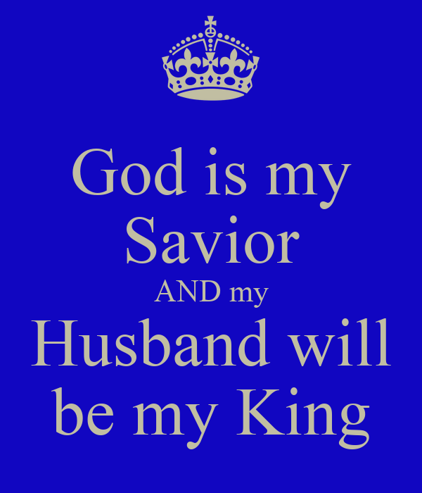 God Is My Savior And My Husband Will Be My King Poster